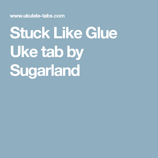 Stuck Like Glue Uke Tab By Sugarland Things I Wanna Learn In 2018