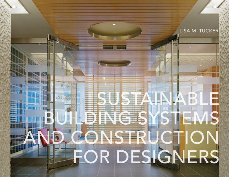 Sustainable Building Systems Construction For Designers By Lisa M Tucker