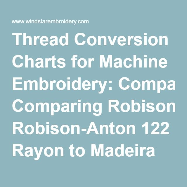 Thread Conversion Charts For Machine Embroidery Comparing Robison Anton 122 Rayon To Madeira Rayon Machine Embroidery Embroidery Machine Embroidery Quilts
