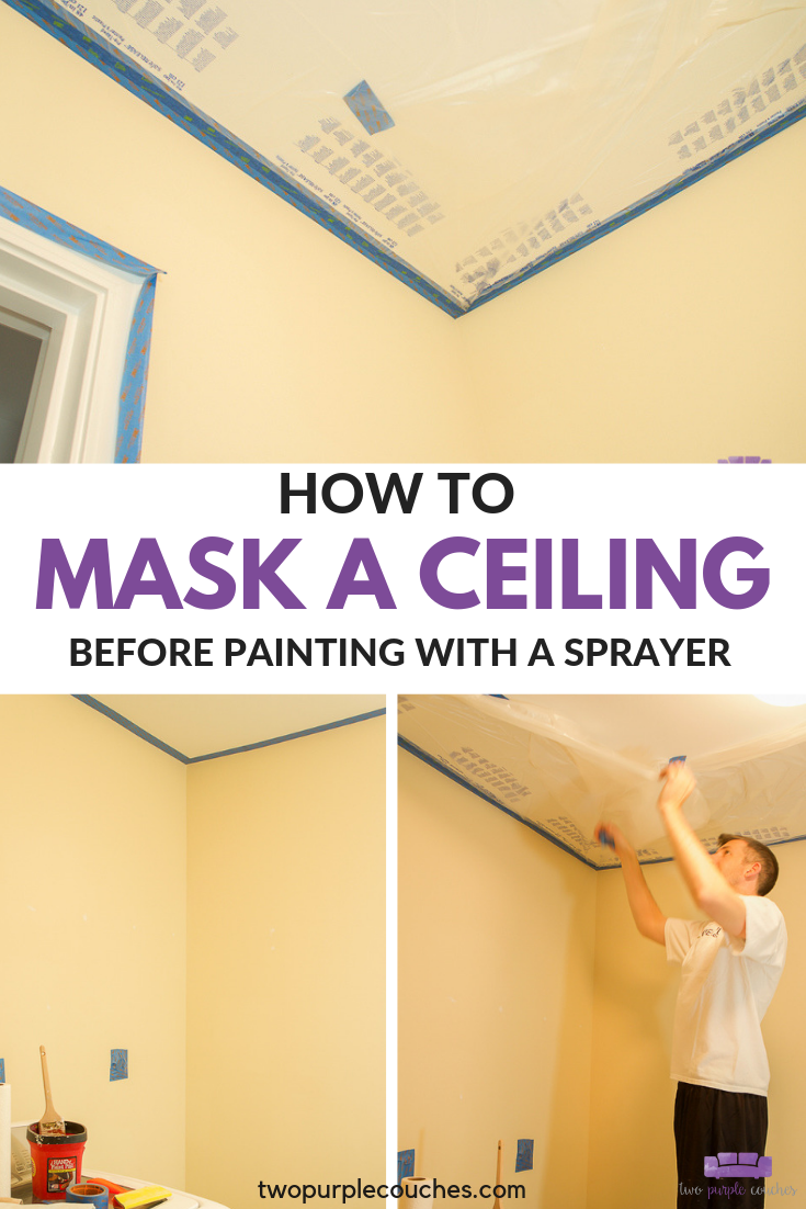 How To Mask A Ceiling Two Purple Couches Diy Ceiling Paint Paint Sprayer Walls Using A Paint Sprayer