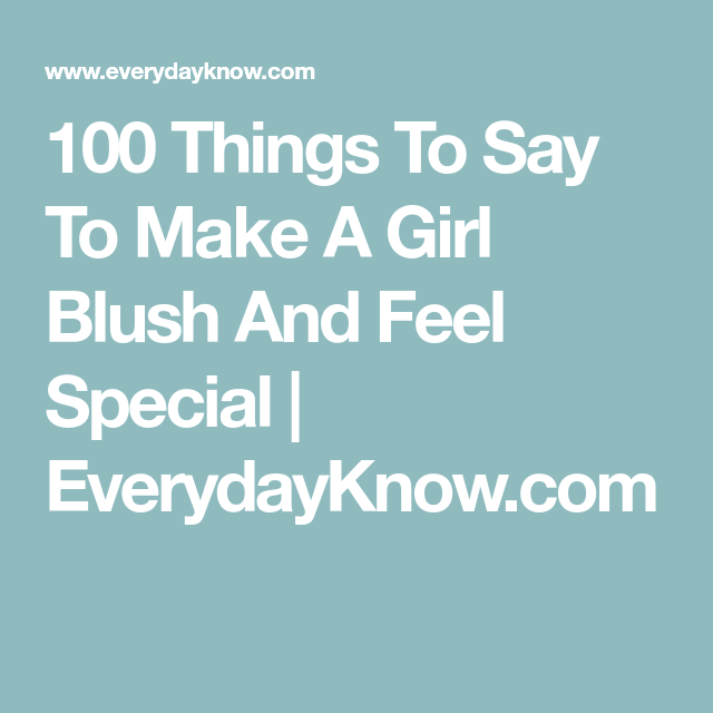 100 Things To Say To Make A Girl Blush And Feel Special