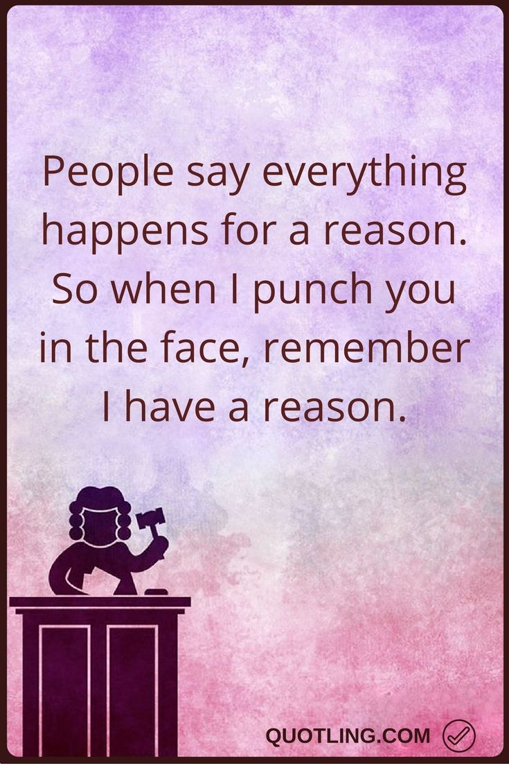 Angry quotes people say everything happens for a reason so when i punch you in the face remember i have a reason