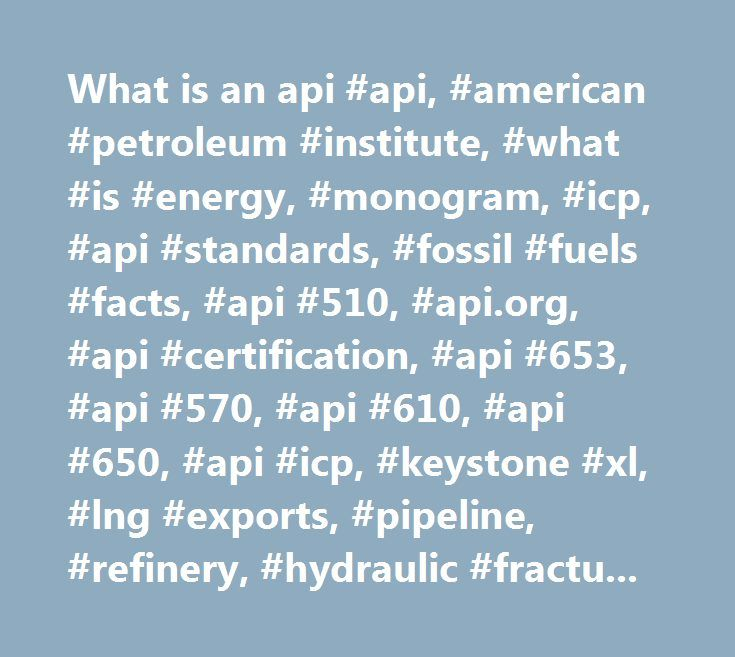 What Is An Api Api American Petroleum Institute What Is