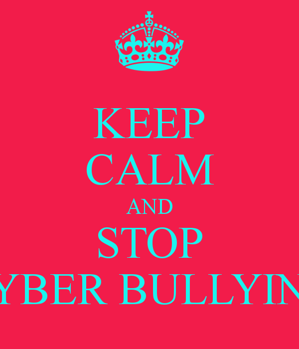 KEEP CALM AND stop cyber bullying | Creative Keep Calm Posters ...