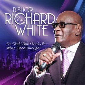 "Bishop Richard ""Mr. Clean"" White Tells the World ""I'm Glad I Don't Look Like What I Been Through"" #gospelmusic"