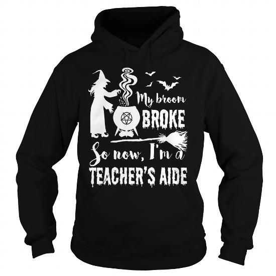 Make this awesome proud Teacher Aide: My Broom Broke So I'm A Teacher Aide Witch T-shirt as a great gift Shirts T-Shirts for Teacher Aides