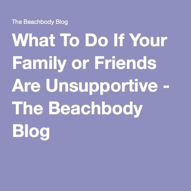 What To Do If Your Family or Friends Are Unsupportive