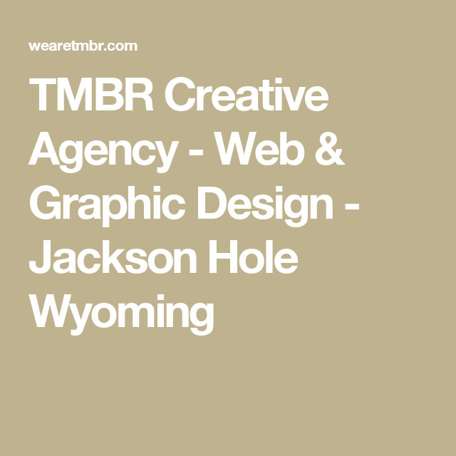 Tmbr Creative Agency Web Graphic Design Jackson Hole Wyoming Brand Advertising Creative Agency Web Graphic Design