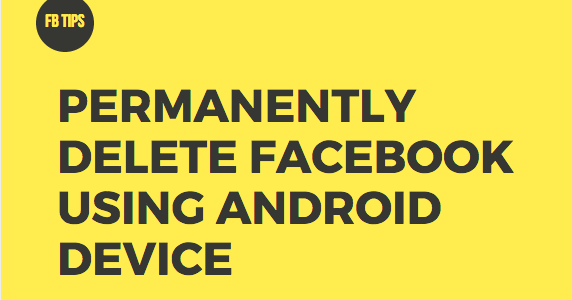 How to delete your facebook account permanently using android device how to delete your facebook account permanently using android device ccuart Gallery