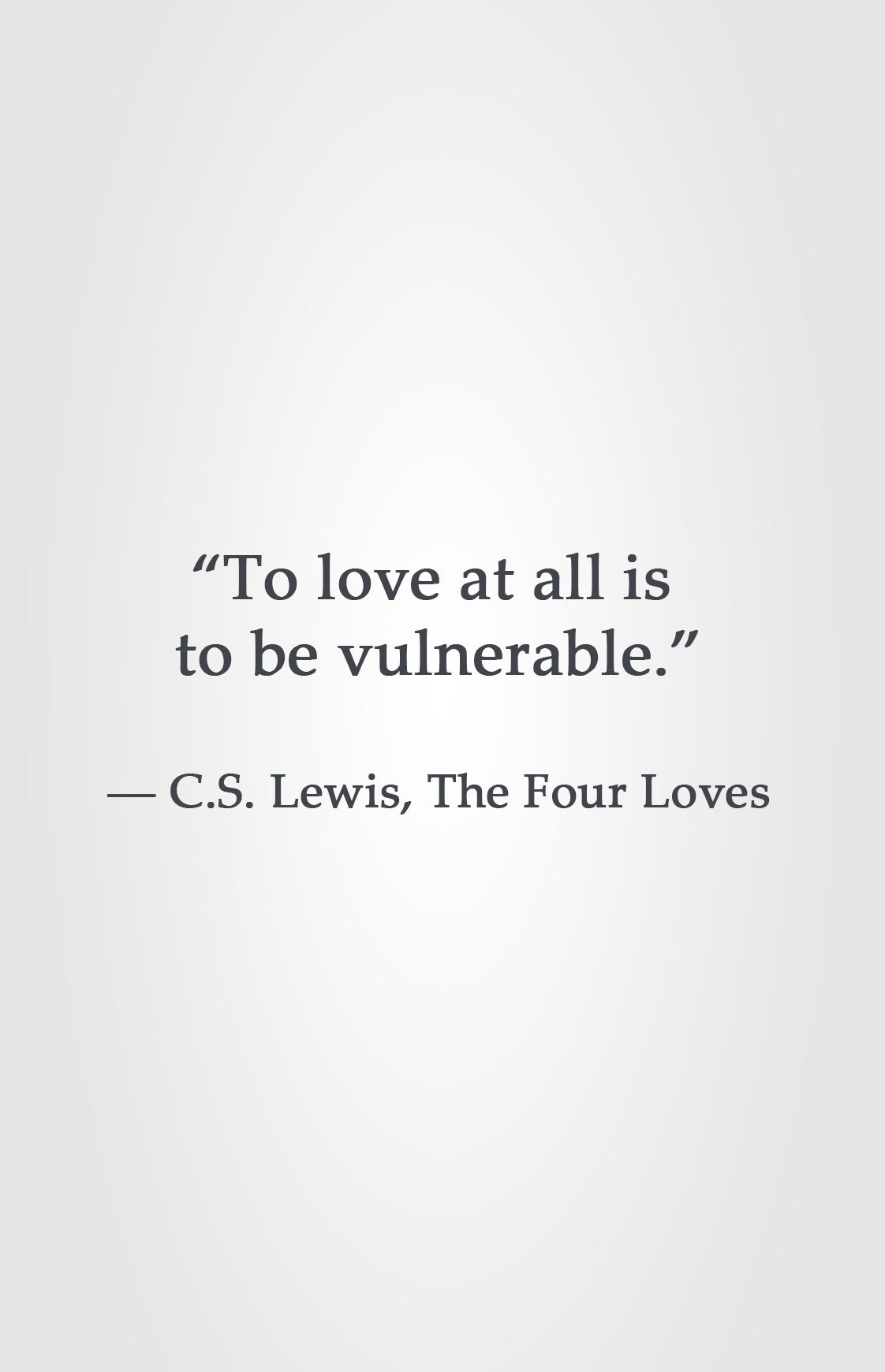 To Love At All Is To Be Vulnerable Cs Lewis The Four Loves