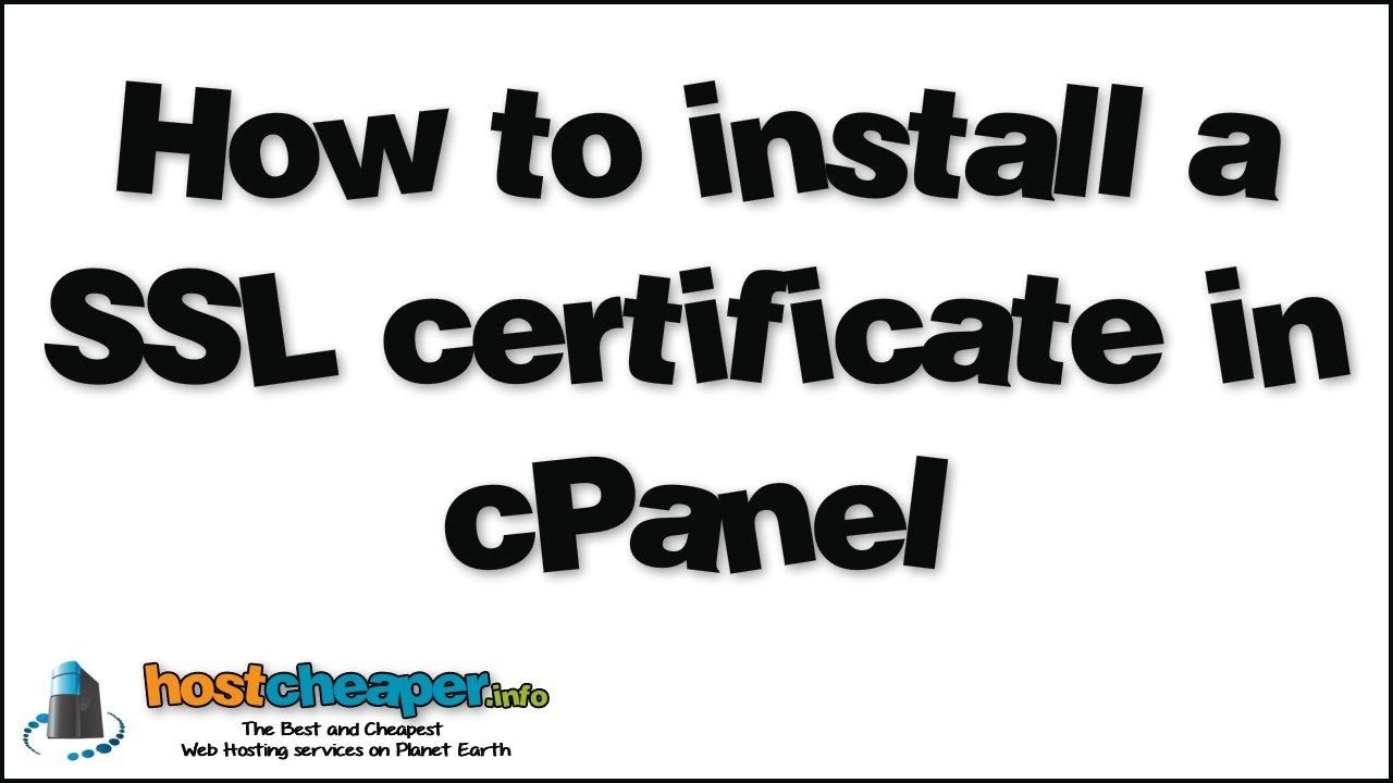 How To Install A Ssl Certificate In Cpanel The Best And Cheapest Web