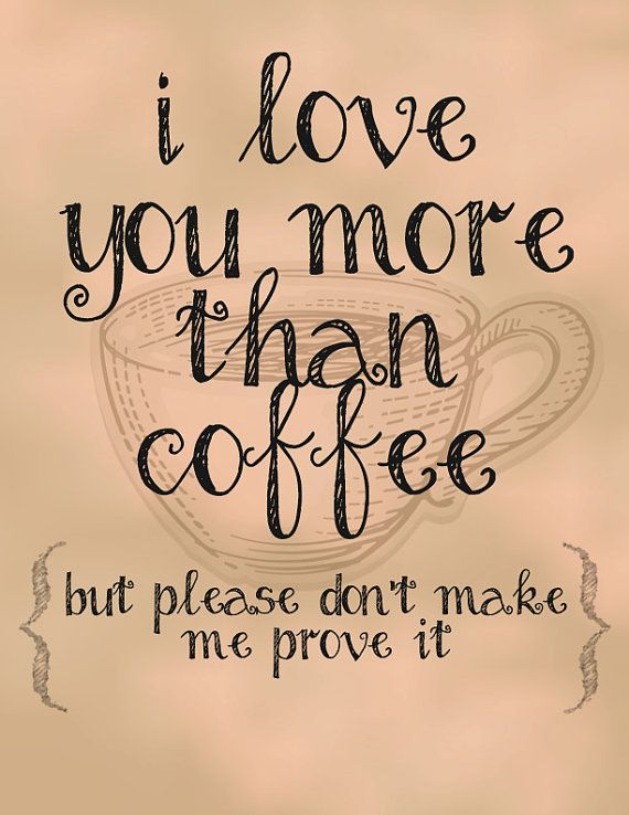 I Love You More Than Funny Quotes Amazing I Love You More Than Coffee Butwall Decorvegascreative