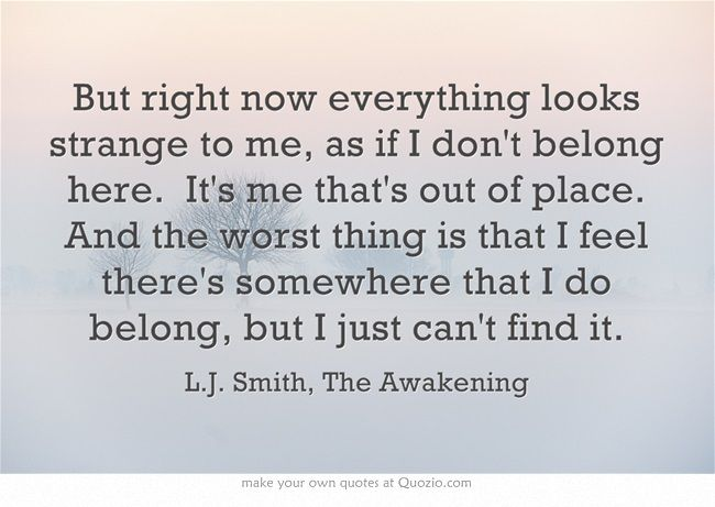 But right now everything looks strange to me, as if I don\'t ...