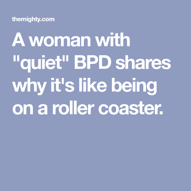 The Roller Coaster of Living With 'Quiet' Borderline