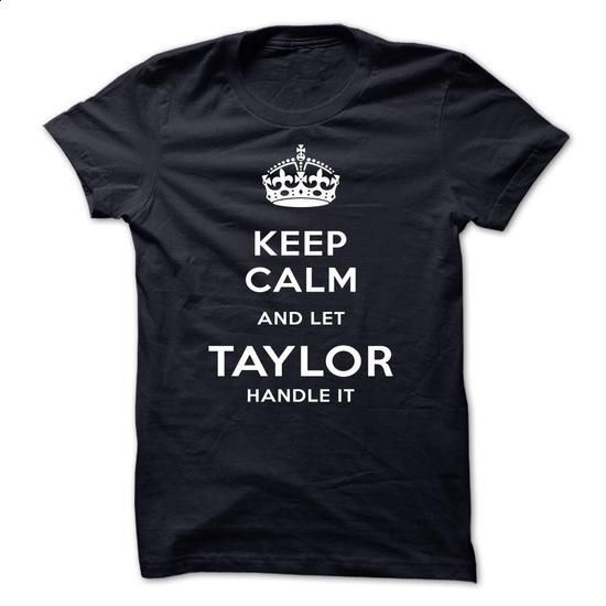 Keep Calm And Let TAYLOR Handle It - #statement tee #tshirts. I WANT THIS => https://www.sunfrog.com/LifeStyle/Keep-Calm-And-Let-TAYLOR-Handle-It-oovxt.html?68278