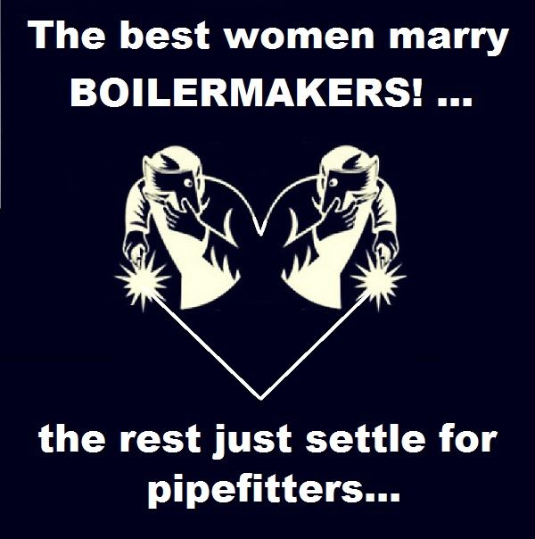 the best women marry boilermakers the rest just settle for pipefitters boilermaker. Black Bedroom Furniture Sets. Home Design Ideas