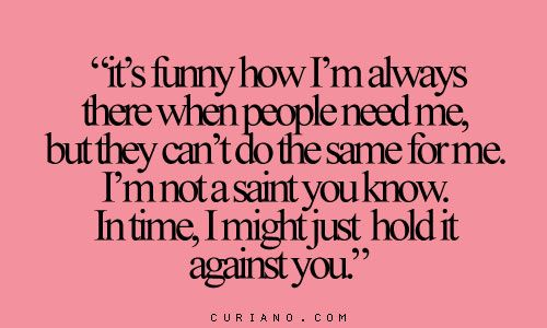 People Not Worth Your Time Quotes. QuotesGram   Being There For Someone When They Need You