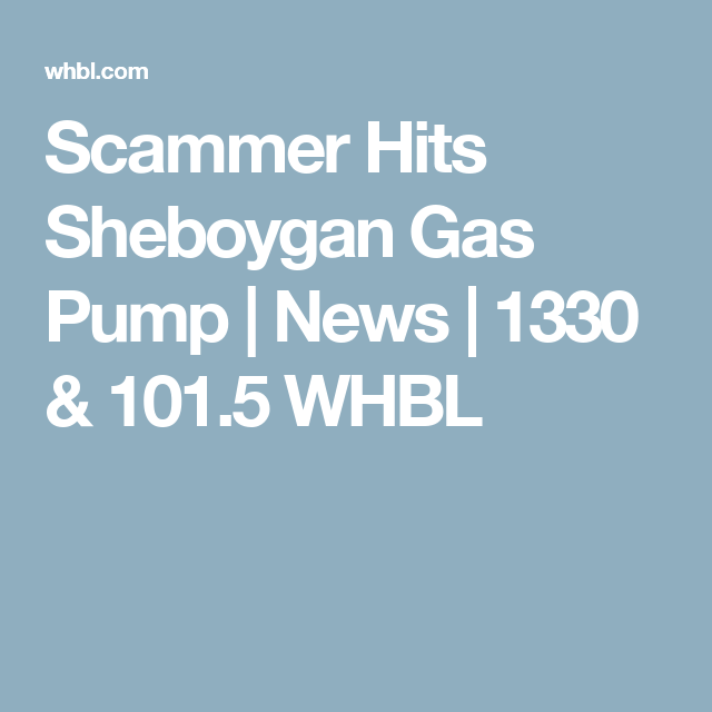 Scammer Hits Sheboygan Gas Pump | News | 1330 & 101.5 WHBL