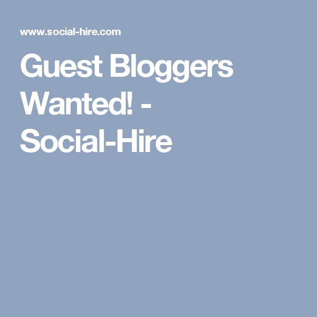Guest Bloggers Wanted! - Social-Hire | Blogs | Pinterest