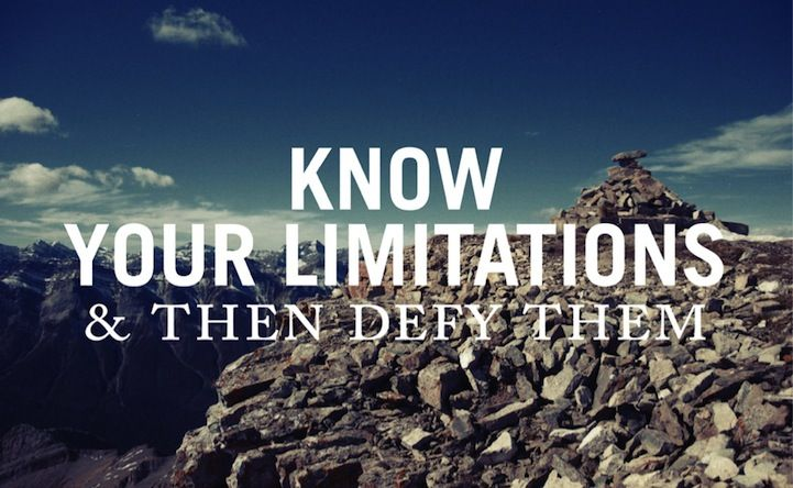 """Inspirational quotes on landscape backgrounds - pretty. """"Know your limitations and then defy them"""""""