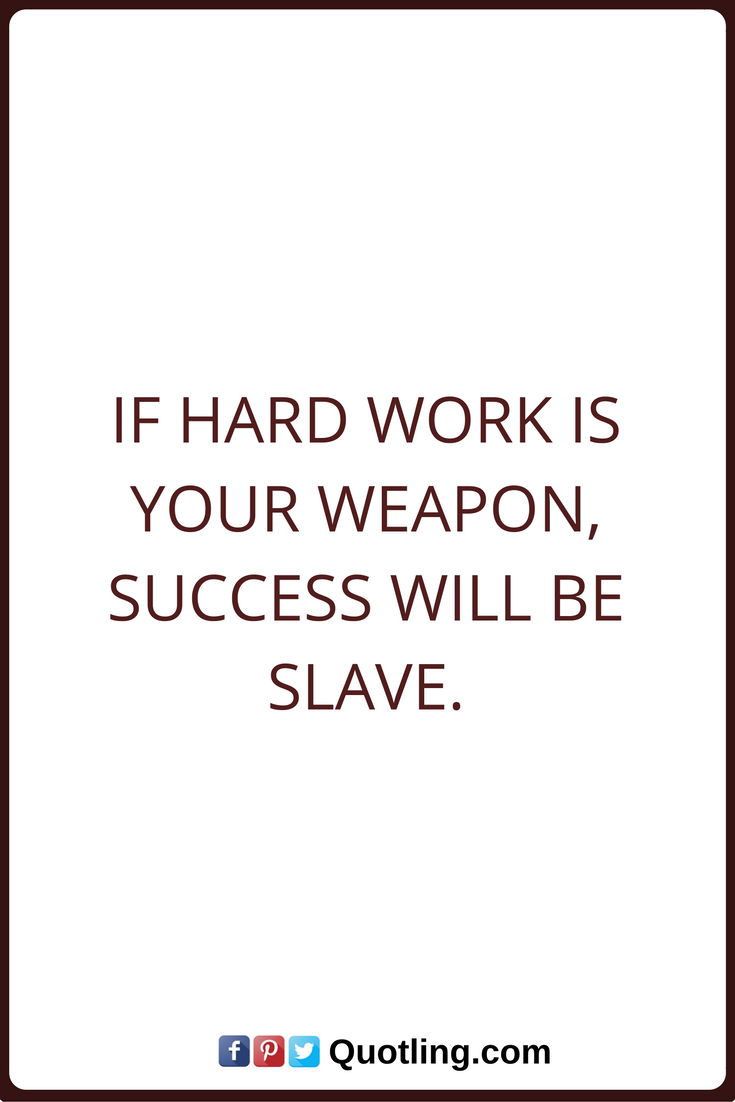 success quotes if hard work is your weapon success will be slave success quotes if hard work is your weapon success will be slave