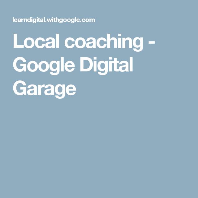 Local Coaching Google Digital Garage Coaching Digital Locals