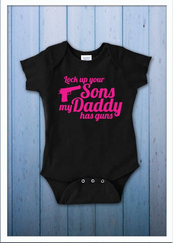 1e9dfda66 Lock up your Sons my Daddy has guns - infant bodysuit - Lock up your ...