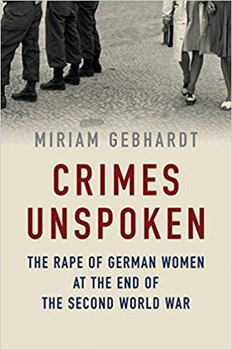 Book Review: Crimes Unspoken: The Rape of German Women at the End of the Second World War by Miriam Gebhardt   LSE Review of Books
