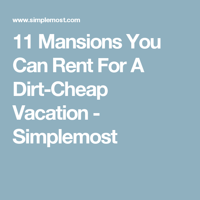 Best Places For Cheap Holiday: 9 Absurd Mansions You Can Rent For A Dirt-Cheap Vacation