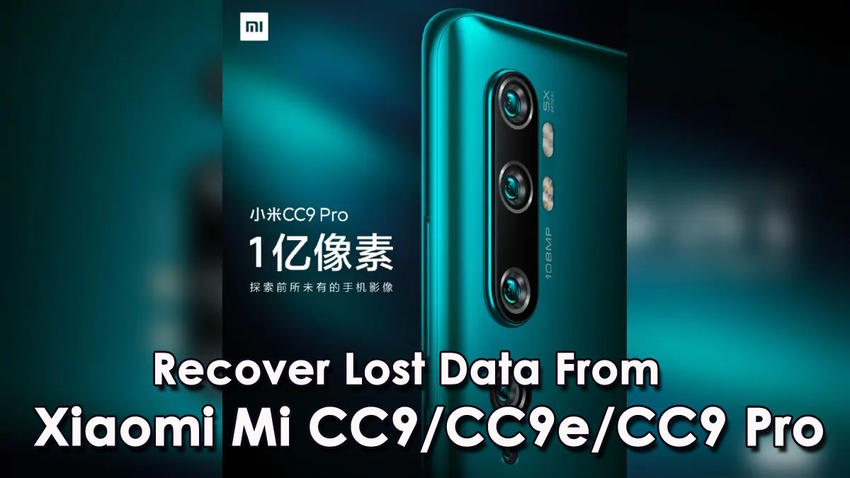 4 Ways To Recover Lost Data From Xiaomi Mi Cc9 Cc9e Cc9 Pro With