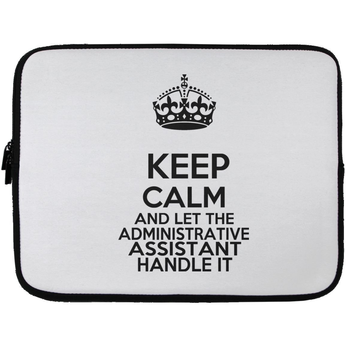Keep Calm And Let The Administrative Assistant