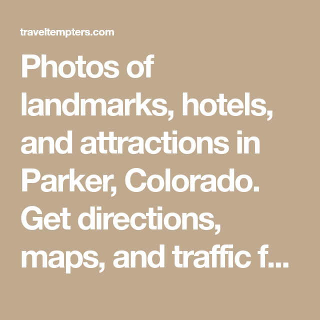 Photos Of Landmarks Hotels And Attractions In Parker Colorado Get Directions Maps Traffic For Local Community News