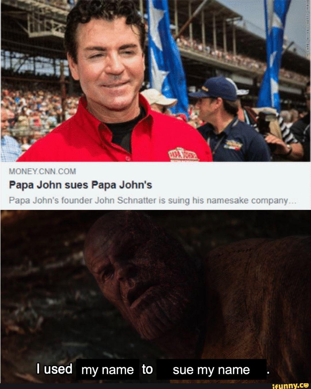 Papa John Sues Papa John S I Used My Name To Sue My Name Ifunny Memes Papa Johns Tumblr Funny