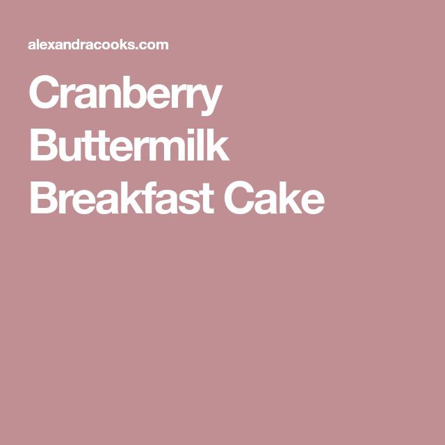 Cranberry Buttermilk Breakfast Cake Recipe Breakfast Bakeables