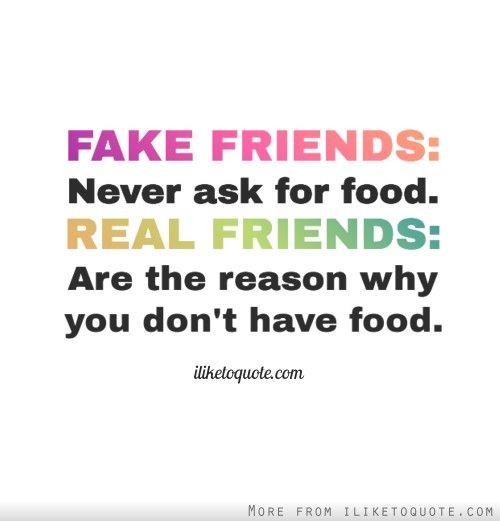 FAKE FRIENDS Never Ask For Food REAL FRIENDS Are The Reason Why Fascinating Quotes About Food And Friendship
