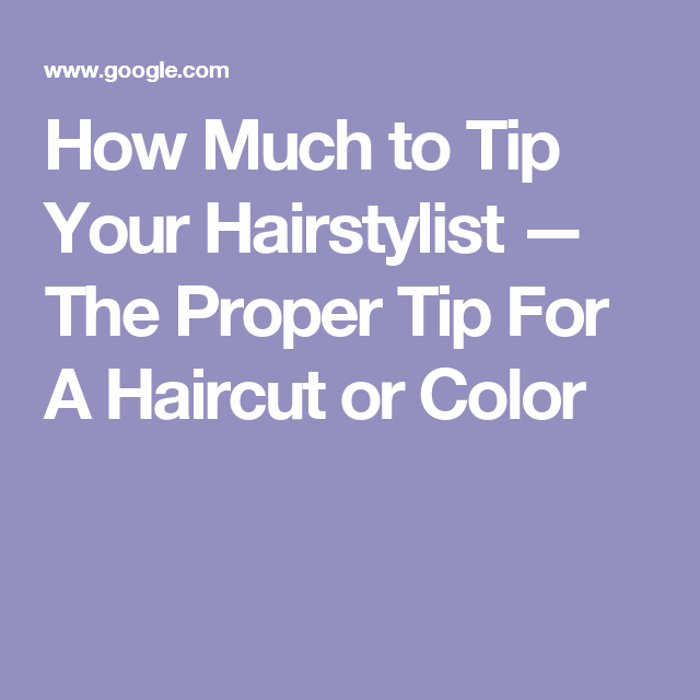 How Much To Tip Your Hairstylist The Proper Tip For A Haircut Or