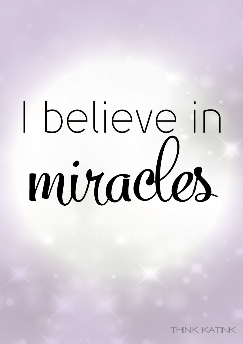 I Do Believe In Miracles Www Think Katink Com Inspiration Quote Believe In Miracles Believe Miracles