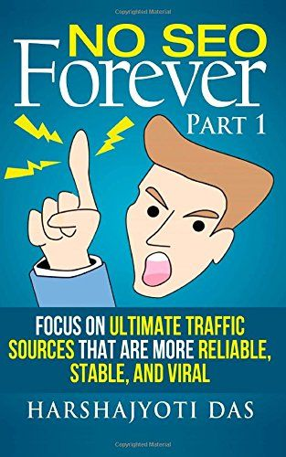 No SEO Forever: Focus On Ultimate Traffic Sources That Are More Reliable, Stable, and Viral (REAL MARKETING SHIT) (Volume 1) by Harshajyoti Das http://www.amazon.com/dp/1500425583/ref=cm_sw_r_pi_dp_UBipub1BVYC16