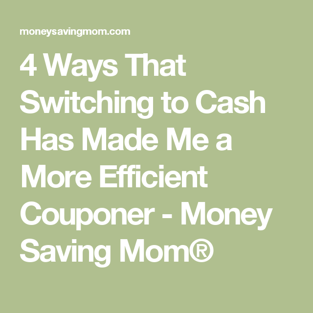 4 Ways That Switching to Cash Has Made Me a More Efficient Couponer - Money Saving Mom®