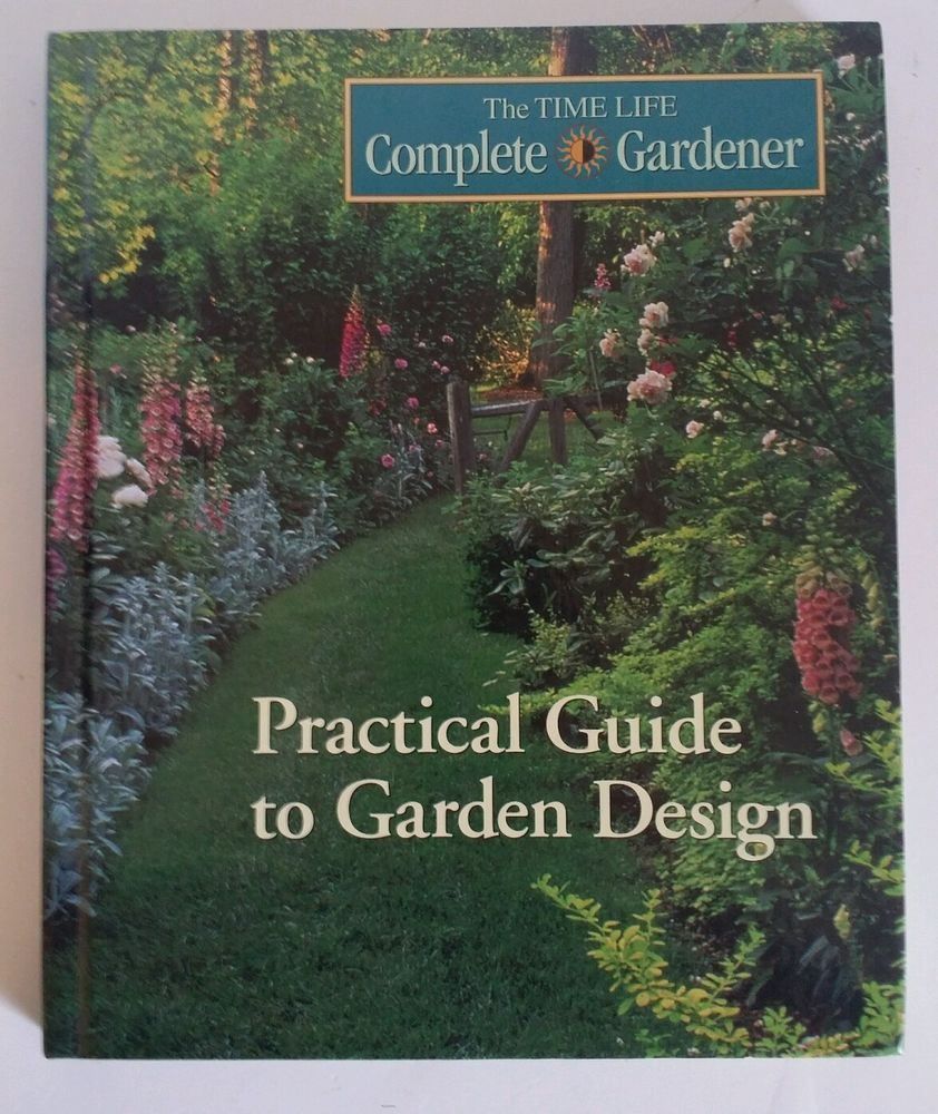 The Practical Guide To Garden Design By Time Life Books 1996 Book Of Life Garden Design Life