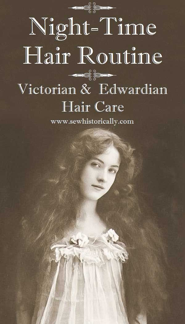 Night-Time Hair Routine - Victorian And Edwardian Hair Care - Sew Historically #naturalhaircare