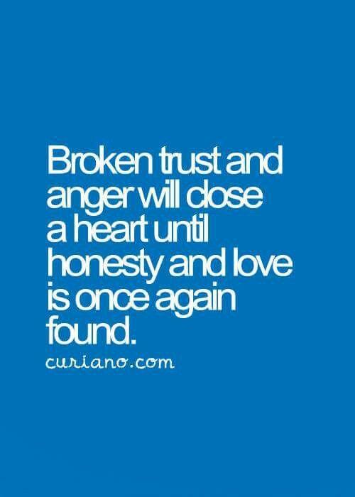 Broken trust and anger will close a heart until honesty