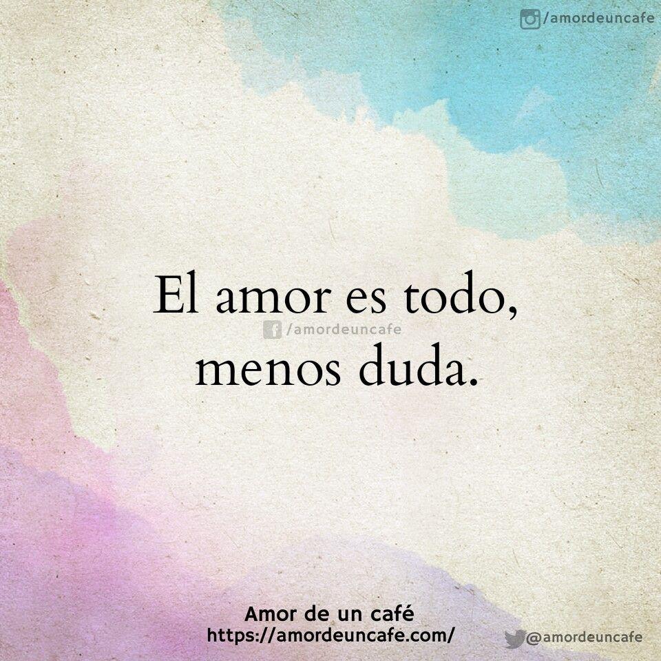 El Amor Es Todo Menos Duda Frases De Desamor Frases De