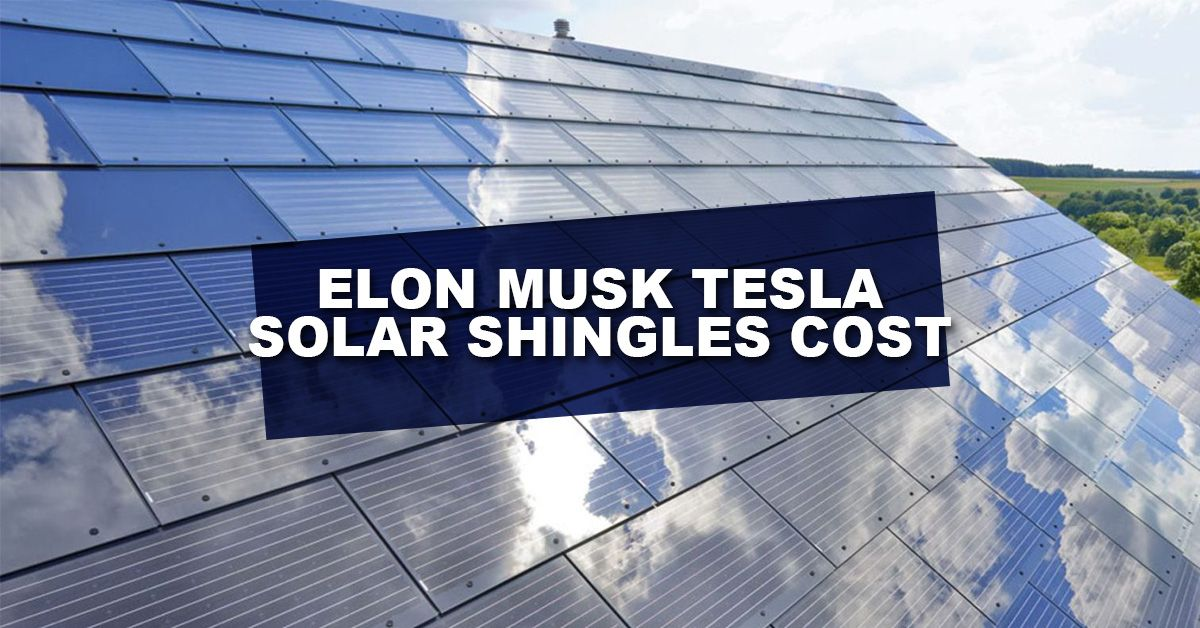 Elon Musk Tesla Solar Shingles Cost Roofing Roofers