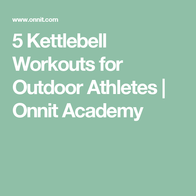 Kettlebell Training For Athletes: 5 Kettlebell Workouts For Outdoor Athletes