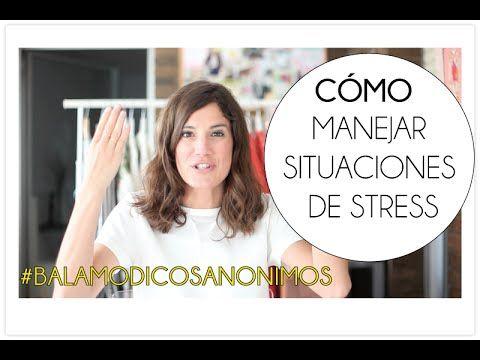 Cómo manejar situaciones de estres #balamodicosanonimos - YouTube