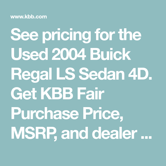 See Pricing For The Used 2004 Buick Regal Ls Sedan 4d Get Kbb Fair Purchase Price Msrp And Dealer Invoice Price For The 20 Buick Buick Regal Used Car Prices