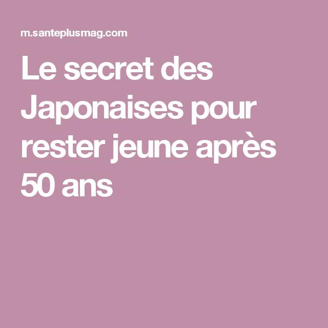 le secret des japonaises pour rester jeune apr s 50 ans beaut s pinterest rester jeune le. Black Bedroom Furniture Sets. Home Design Ideas