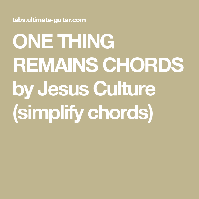 ONE THING REMAINS CHORDS by Jesus Culture (simplify chords ...