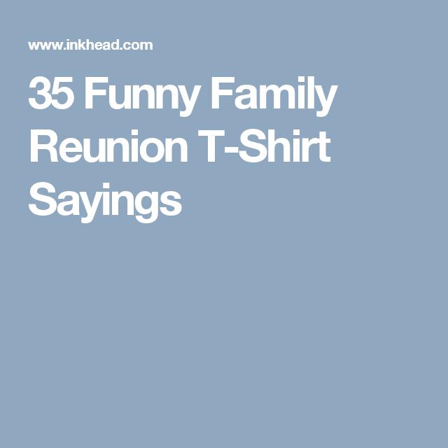 35 Funny Family Reunion TShirt Sayings Family humor